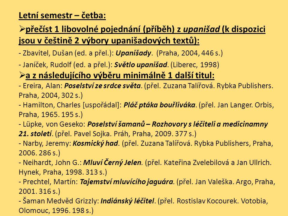 Letní semestr – četba:  přečíst 1 libovolné pojednání (příběh) z upanišad (k dispozici jsou v češtině 2 výbory upanišadových textů): - Zbavitel, Duša