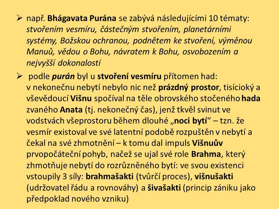  např. Bhágavata Purána se zabývá následujícími 10 tématy: stvořením vesmíru, částečným stvořením, planetárními systémy, Božskou ochranou, podnětem k