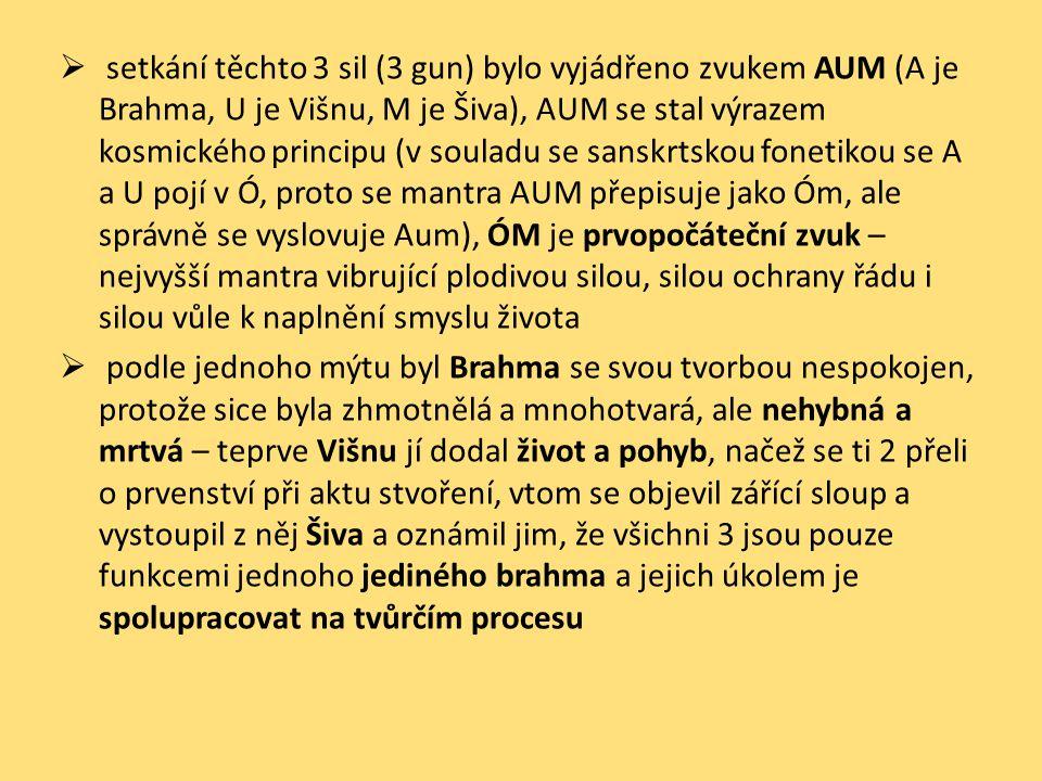  setkání těchto 3 sil (3 gun) bylo vyjádřeno zvukem AUM (A je Brahma, U je Višnu, M je Šiva), AUM se stal výrazem kosmického principu (v souladu se s