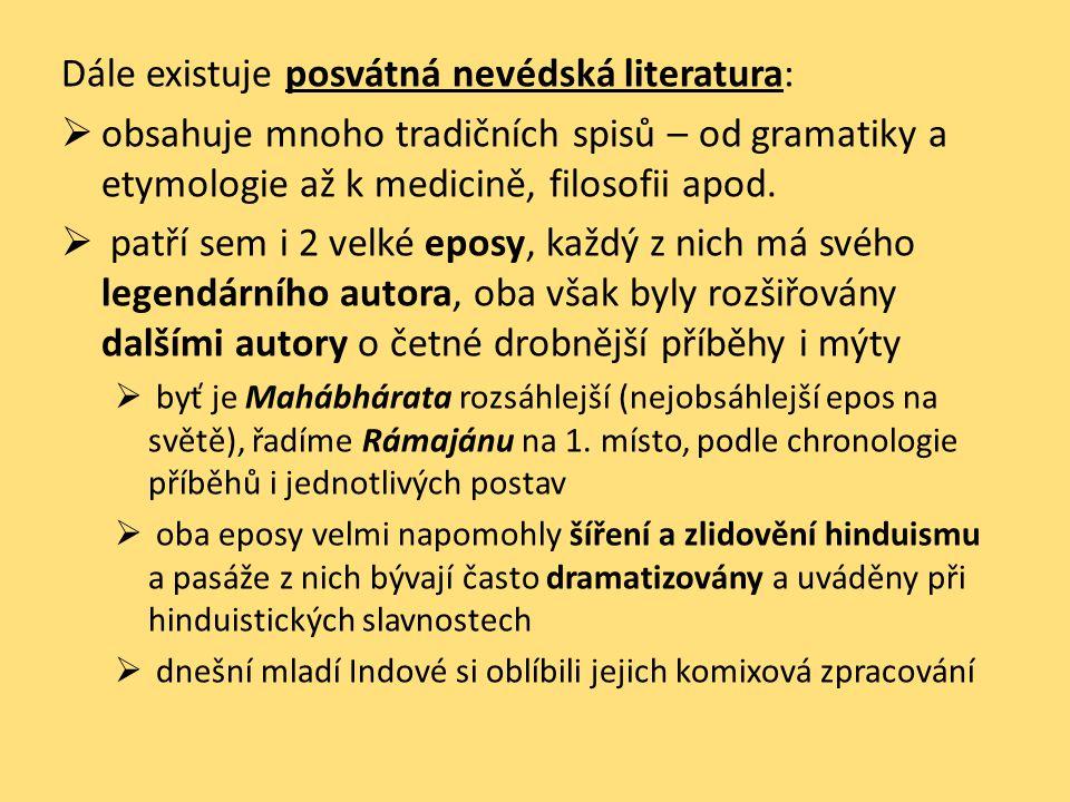 Dále existuje posvátná nevédská literatura:  obsahuje mnoho tradičních spisů – od gramatiky a etymologie až k medicině, filosofii apod.  patří sem i