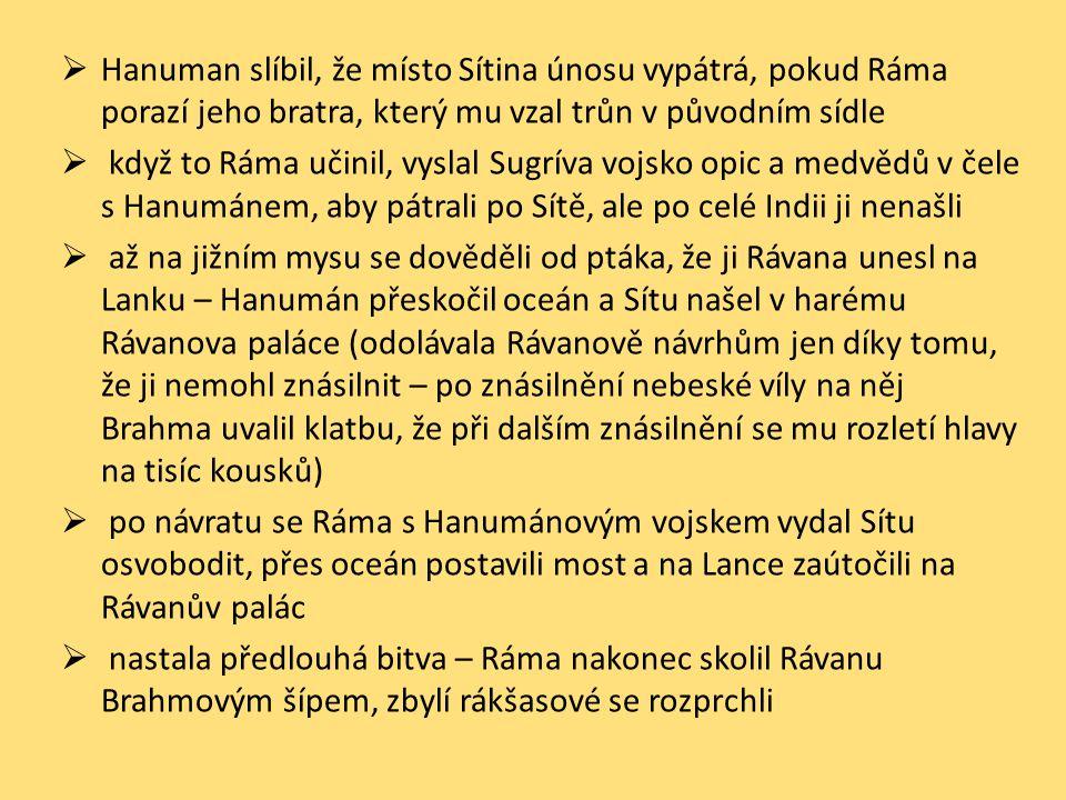  Hanuman slíbil, že místo Sítina únosu vypátrá, pokud Ráma porazí jeho bratra, který mu vzal trůn v původním sídle  když to Ráma učinil, vyslal Sugr