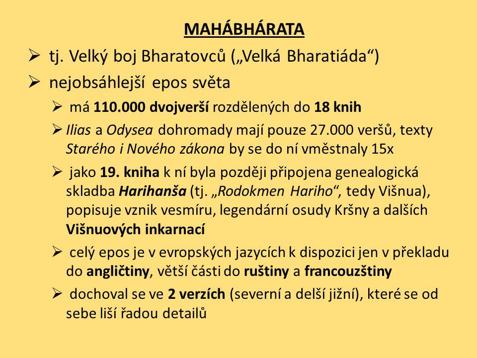 """MAHÁBHÁRATA  tj. Velký boj Bharatovců (""""Velká Bharatiáda"""")  nejobsáhlejší epos světa  má 110.000 dvojverší rozdělených do 18 knih  Ilias a Odysea"""