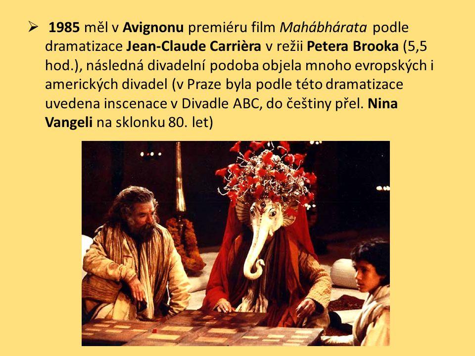 1985 měl v Avignonu premiéru film Mahábhárata podle dramatizace Jean-Claude Carrièra v režii Petera Brooka (5,5 hod.), následná divadelní podoba obj