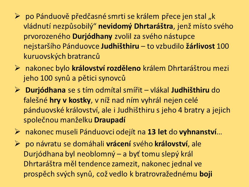 """ po Pánduově předčasné smrti se králem přece jen stal """"k vládnutí nezpůsobilý"""" nevidomý Dhrtaráštra, jenž místo svého prvorozeného Durjódhany zvolil"""