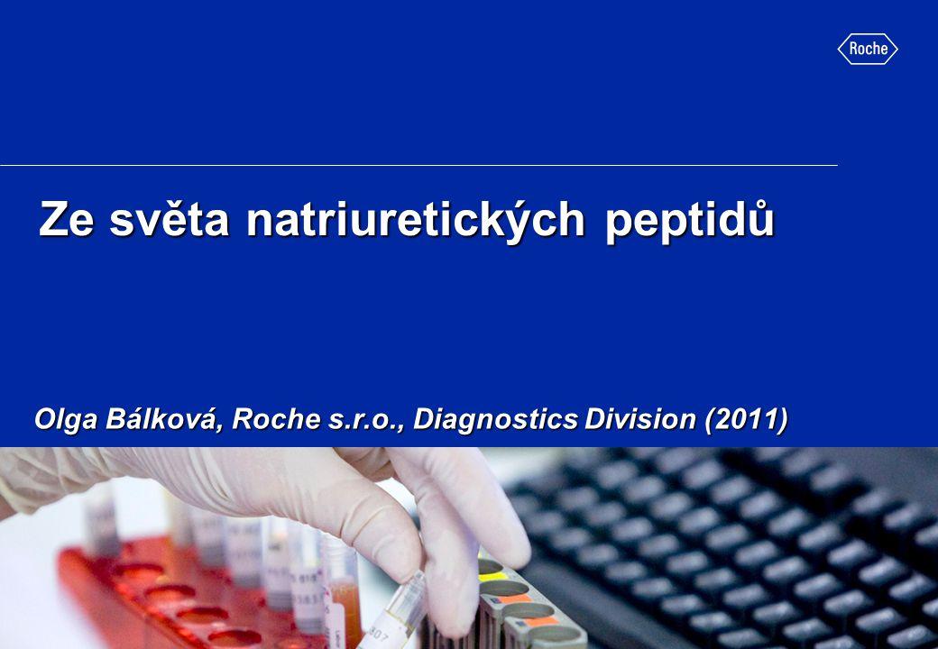 Ze světa natriuretických peptidů Olga Bálková, Roche s.r.o., Diagnostics Division (2011)