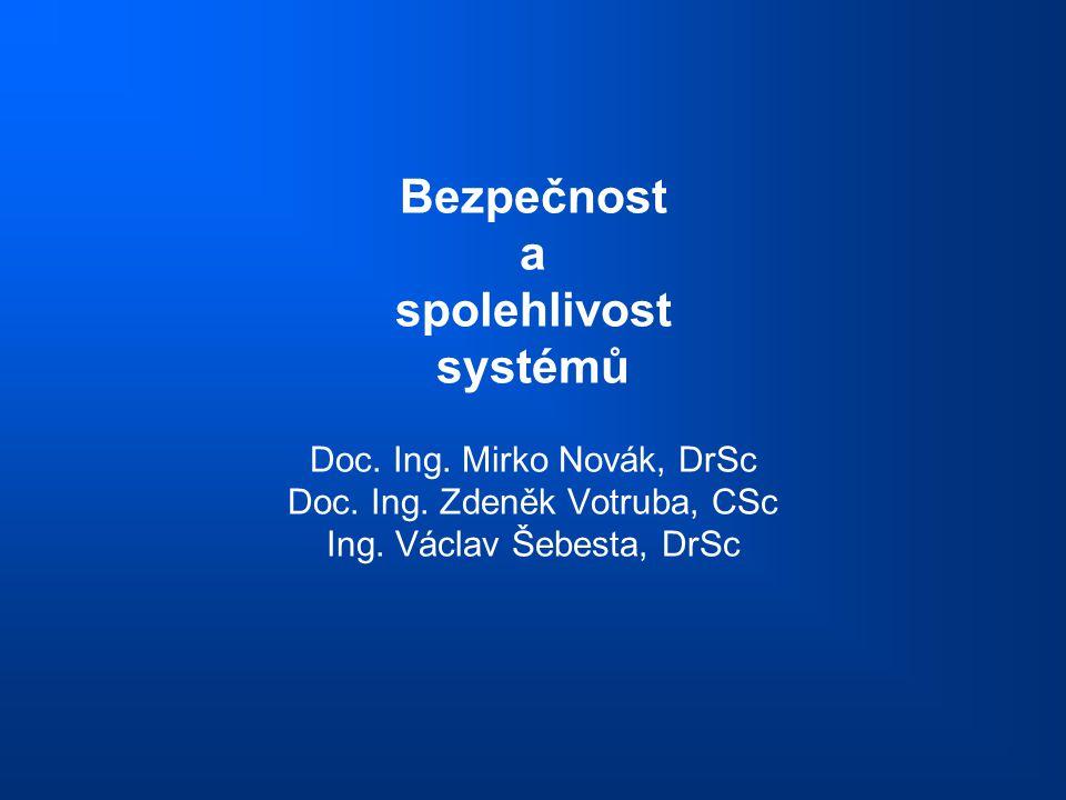 Bezpečnost a spolehlivost systémů Doc. Ing. Mirko Novák, DrSc Doc. Ing. Zdeněk Votruba, CSc Ing. Václav Šebesta, DrSc