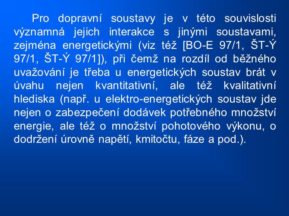 Pro dopravní soustavy je v této souvislosti významná jejich interakce s jinými soustavami, zejména energetickými (viz též [BO-E 97/1, ŠT-Ý 97/1, ŠT-Ý