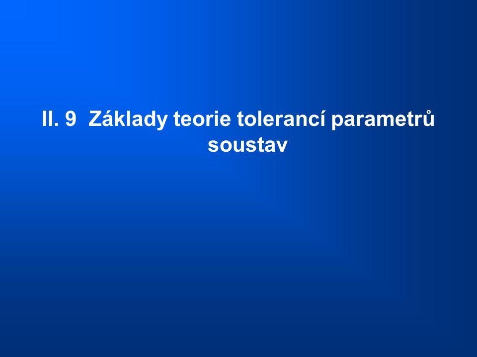 II. 9 Základy teorie tolerancí parametrů soustav