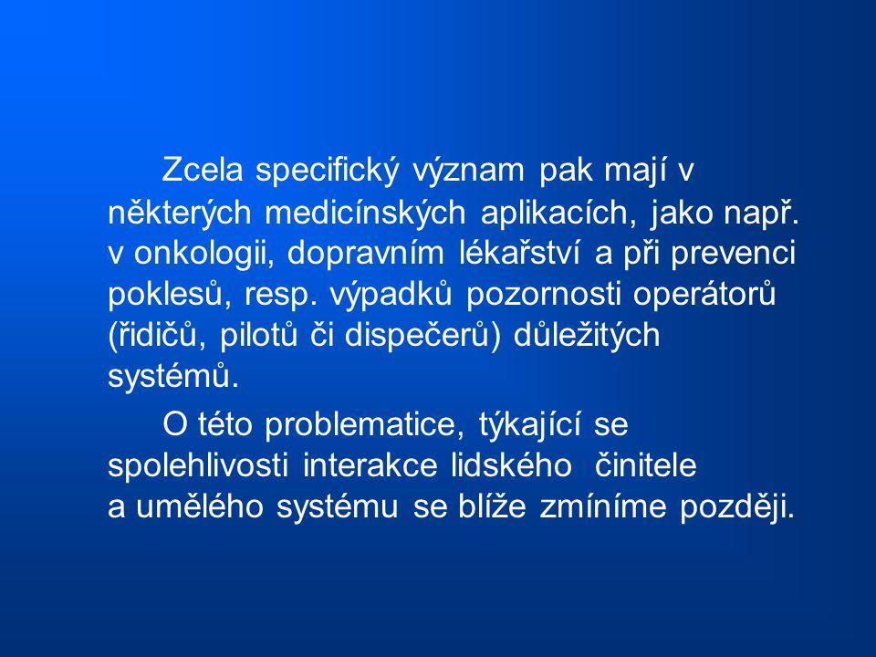 Zcela specifický význam pak mají v některých medicínských aplikacích, jako např. v onkologii, dopravním lékařství a při prevenci poklesů, resp. výpadk