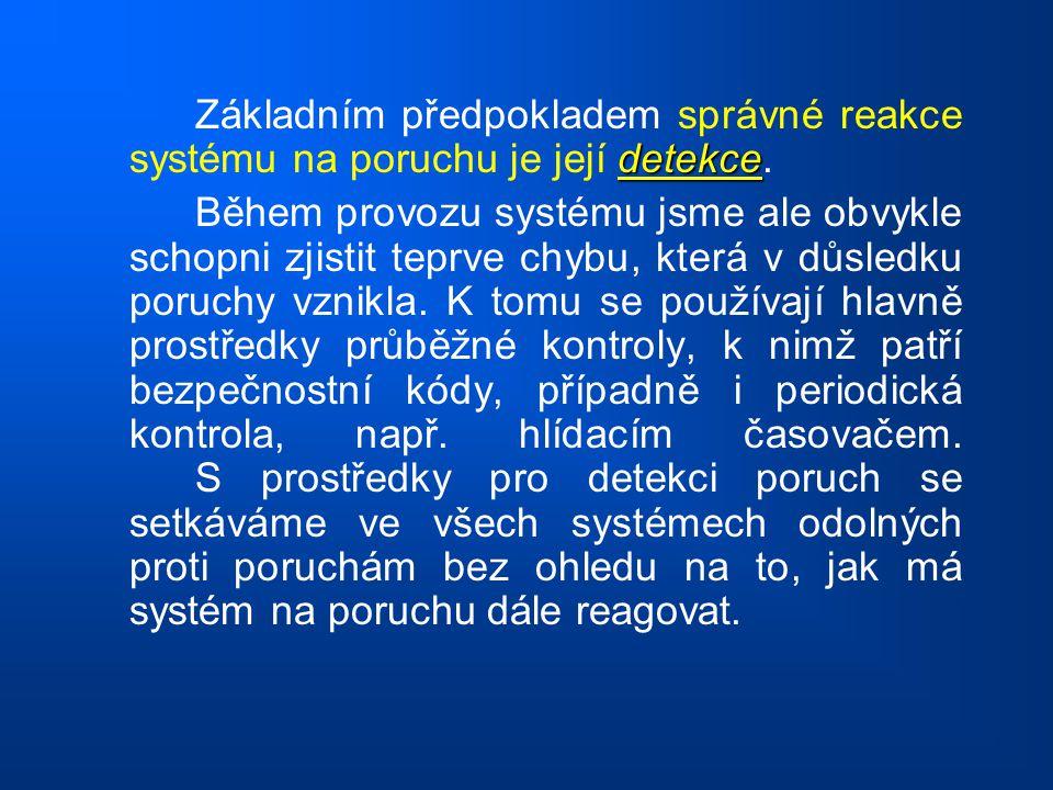 detekce Základním předpokladem správné reakce systému na poruchu je její detekce. Během provozu systému jsme ale obvykle schopni zjistit teprve chybu,