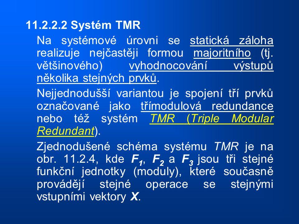 11.2.2.2 Systém TMR Na systémové úrovni se statická záloha realizuje nejčastěji formou majoritního (tj. většinového) vyhodnocování výstupů několika st