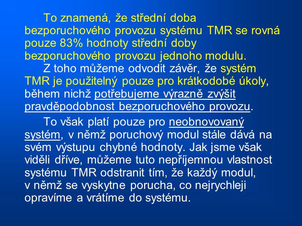To znamená, že střední doba bezporuchového provozu systému TMR se rovná pouze 83% hodnoty střední doby bezporuchového provozu jednoho modulu. Z toho m