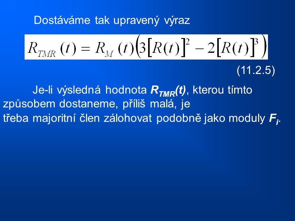 Dostáváme tak upravený výraz (11.2.5) Je-li výsledná hodnota R TMR (t), kterou tímto způsobem dostaneme, příliš malá, je třeba majoritní člen zálohova