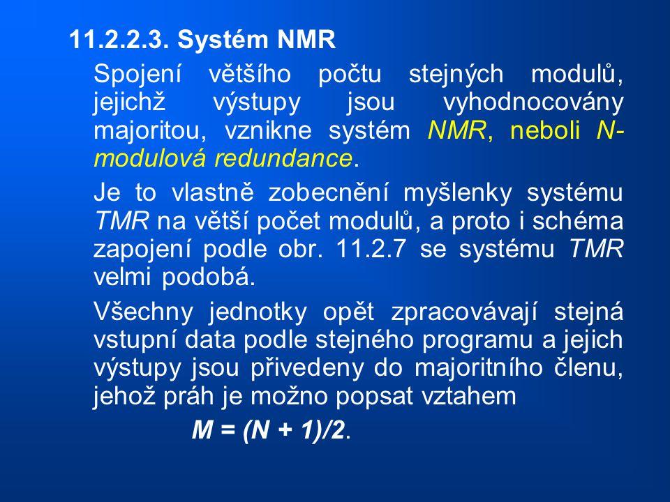 11.2.2.3. Systém NMR Spojení většího počtu stejných modulů, jejichž výstupy jsou vyhodnocovány majoritou, vznikne systém NMR, neboli N- modulová redun