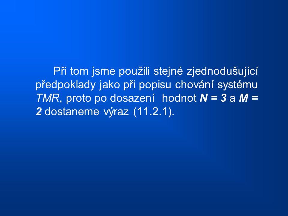 Při tom jsme použili stejné zjednodušující předpoklady jako při popisu chování systému TMR, proto po dosazení hodnot N = 3 a M = 2 dostaneme výraz (11