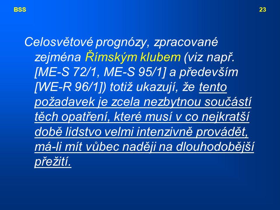 BSS 23 Celosvětové prognózy, zpracované zejména Římským klubem (viz např. [ME-S 72/1, ME-S 95/1] a především [WE-R 96/1]) totiž ukazují, že tento poža