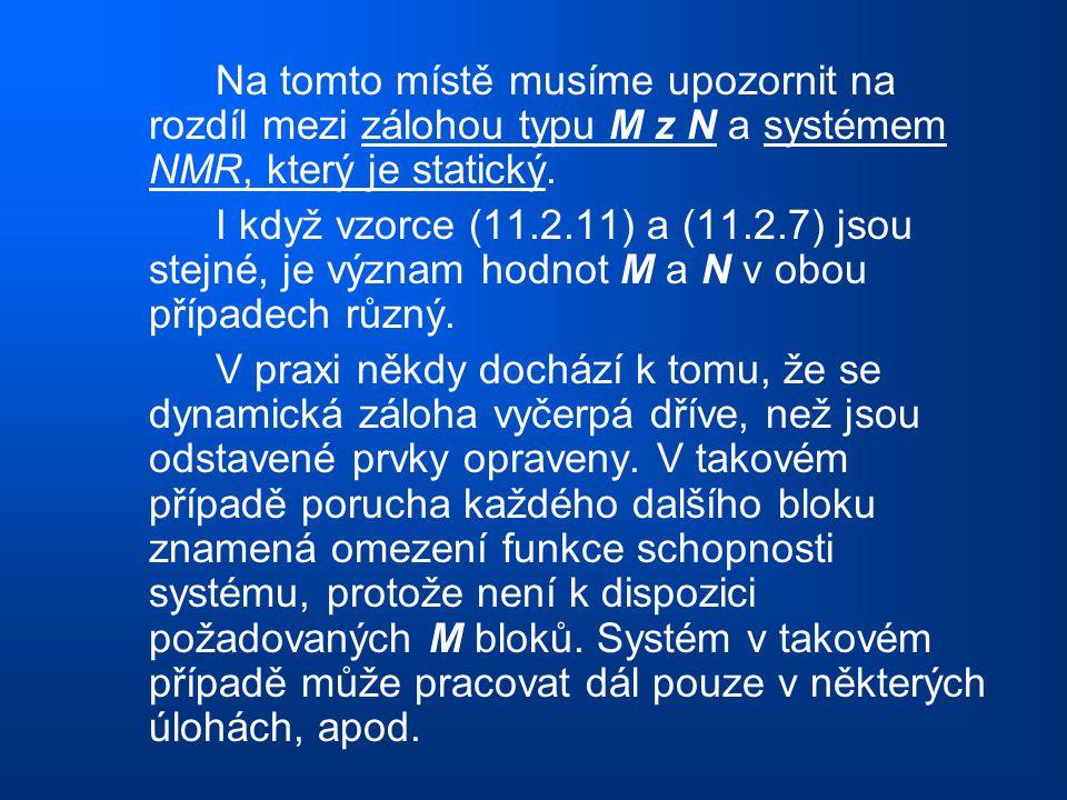 Na tomto místě musíme upozornit na rozdíl mezi zálohou typu M z N a systémem NMR, který je statický. I když vzorce (11.2.11) a (11.2.7) jsou stejné, j