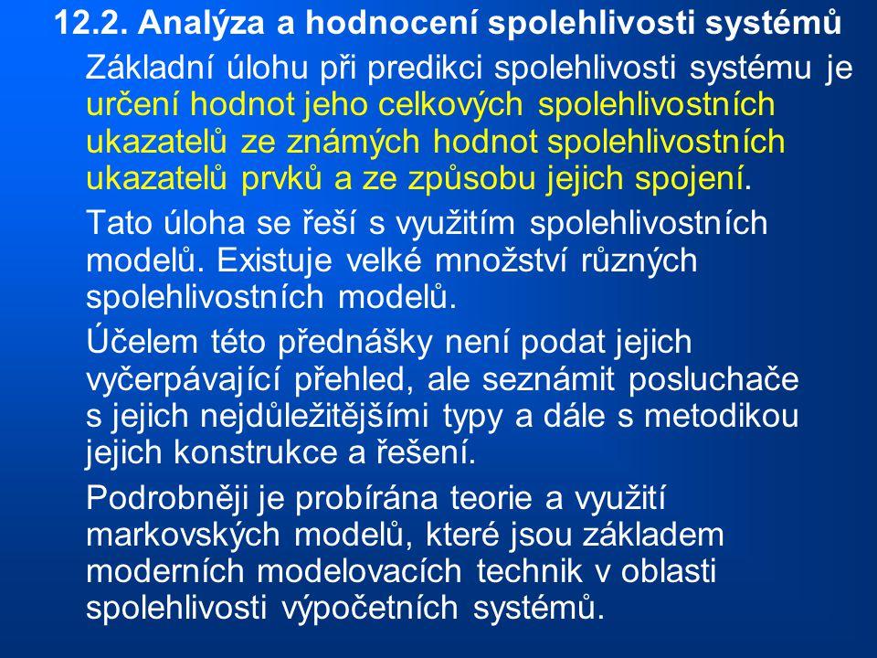12.2. Analýza a hodnocení spolehlivosti systémů Základní úlohu při predikci spolehlivosti systému je určení hodnot jeho celkových spolehlivostních uka