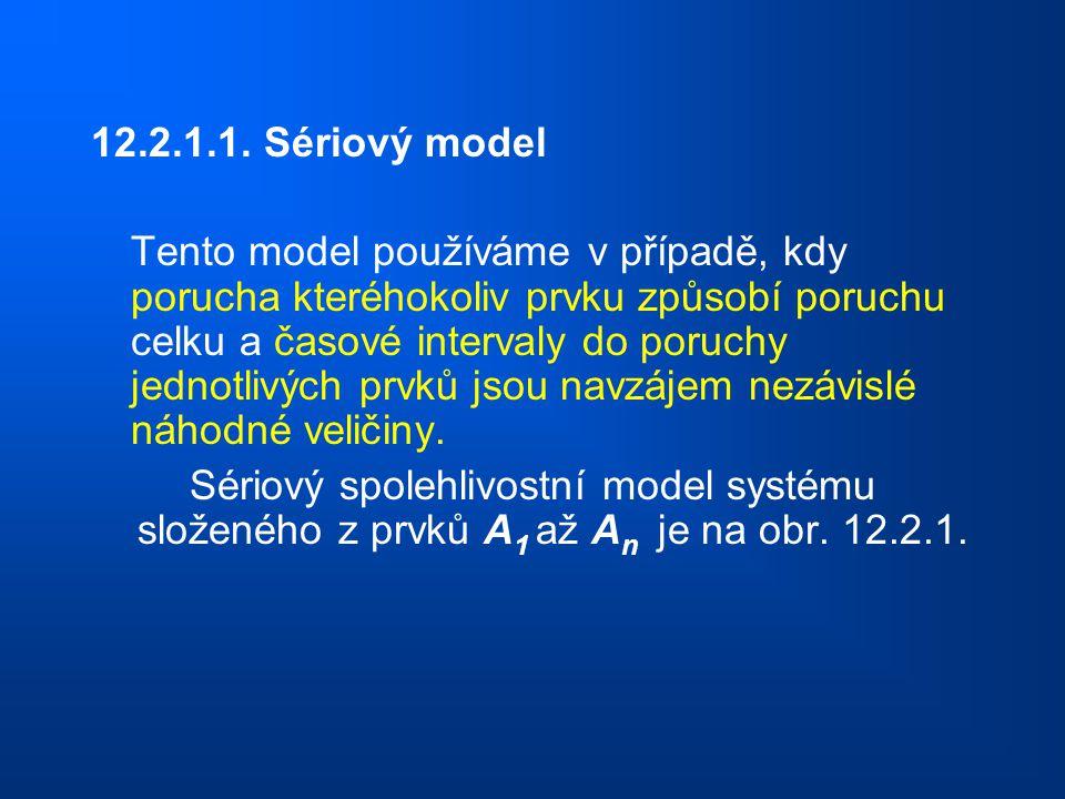 12.2.1.1. Sériový model Tento model používáme v případě, kdy porucha kteréhokoliv prvku způsobí poruchu celku a časové intervaly do poruchy jednotlivý