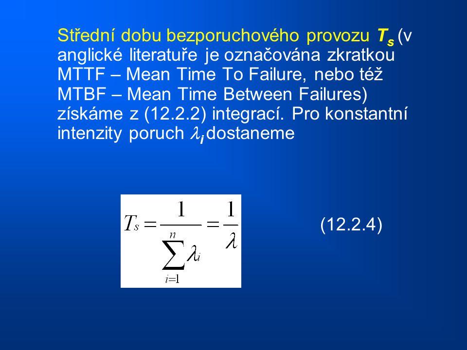 Střední dobu bezporuchového provozu T s (v anglické literatuře je označována zkratkou MTTF – Mean Time To Failure, nebo též MTBF – Mean Time Between F