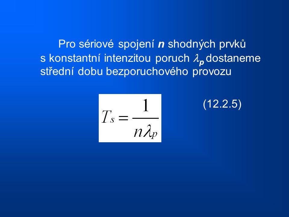 Pro sériové spojení n shodných prvků s konstantní intenzitou poruch p dostaneme střední dobu bezporuchového provozu (12.2.5)