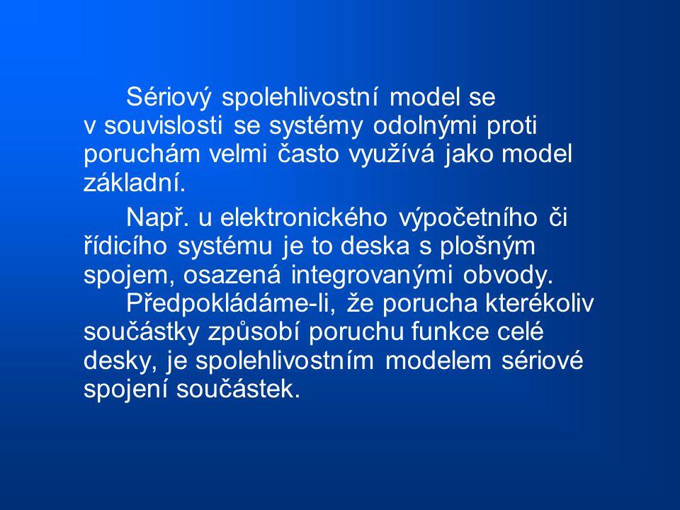 Sériový spolehlivostní model se v souvislosti se systémy odolnými proti poruchám velmi často využívá jako model základní. Např. u elektronického výpoč