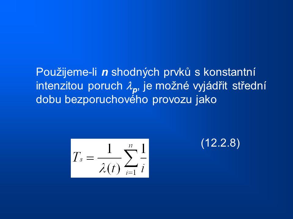 Použijeme-li n shodných prvků s konstantní intenzitou poruch p, je možné vyjádřit střední dobu bezporuchového provozu jako (12.2.8)