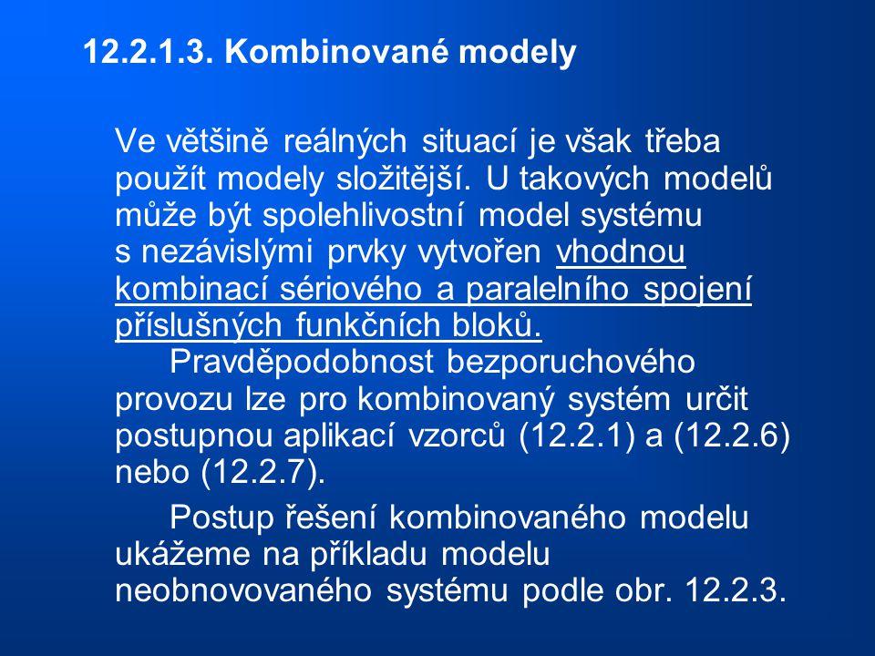 12.2.1.3. Kombinované modely Ve většině reálných situací je však třeba použít modely složitější. U takových modelů může být spolehlivostní model systé