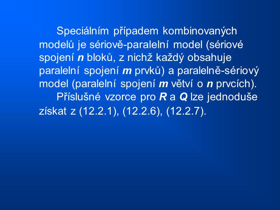 Speciálním případem kombinovaných modelů je sériově-paralelní model (sériové spojení n bloků, z nichž každý obsahuje paralelní spojení m prvků) a para
