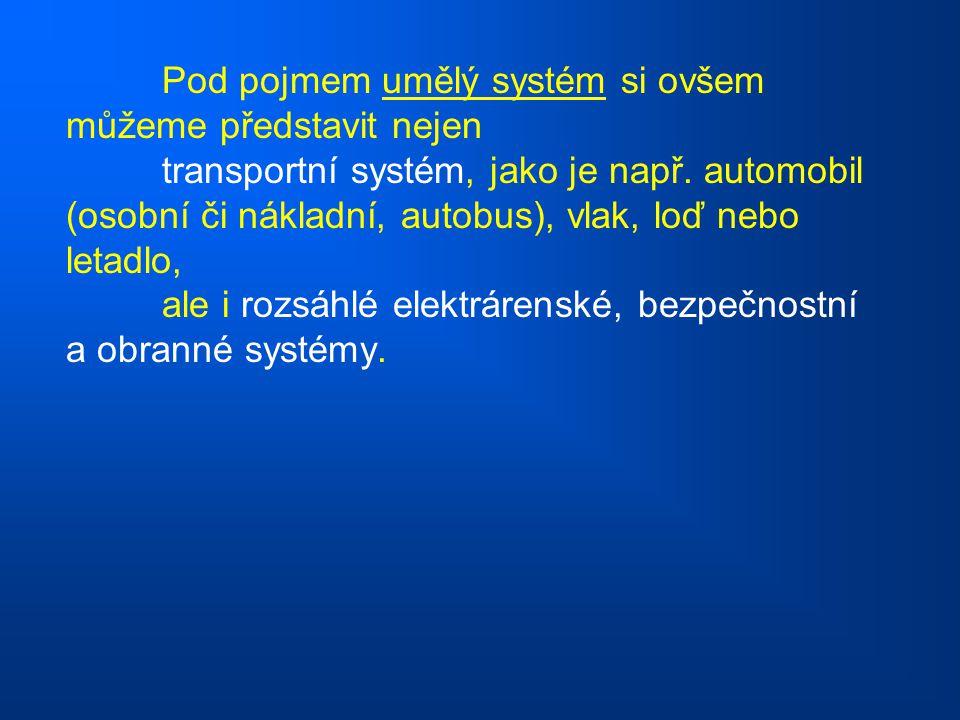 Pod pojmem umělý systém si ovšem můžeme představit nejen transportní systém, jako je např. automobil (osobní či nákladní, autobus), vlak, loď nebo let