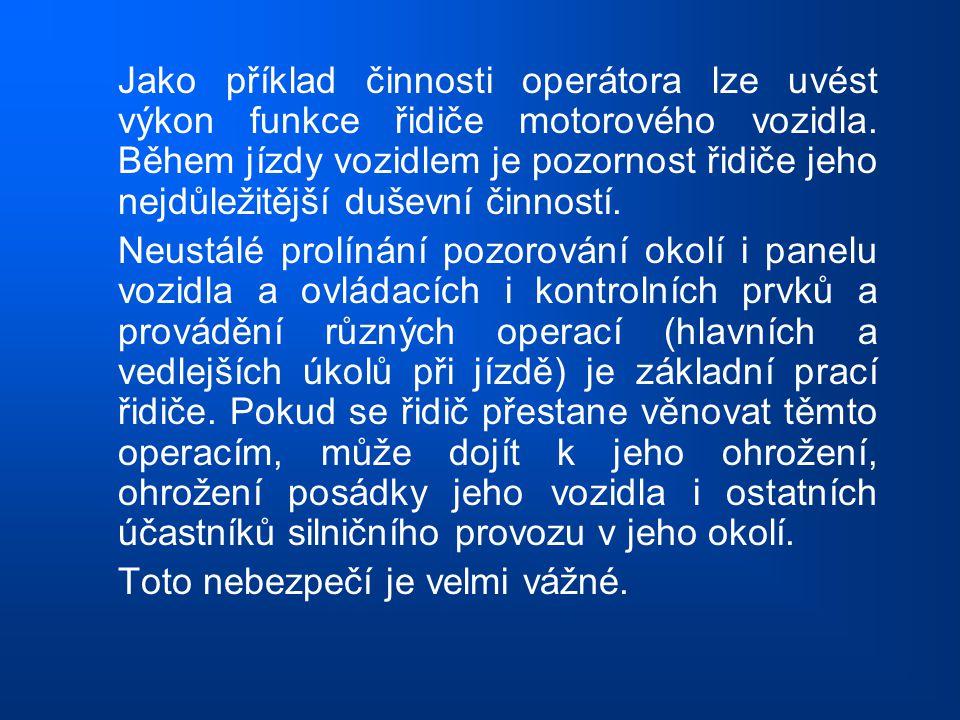 Jako příklad činnosti operátora lze uvést výkon funkce řidiče motorového vozidla. Během jízdy vozidlem je pozornost řidiče jeho nejdůležitější duševní