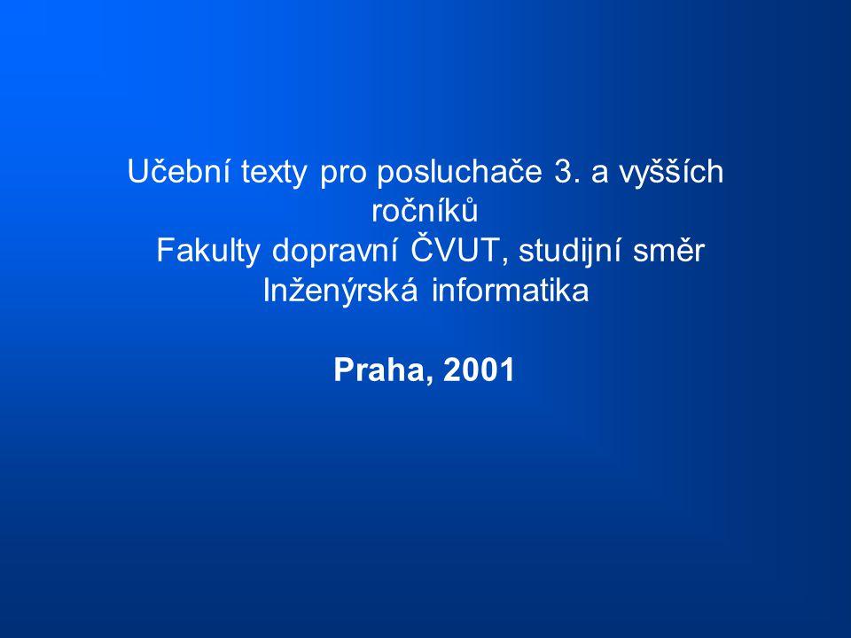 Učební texty pro posluchače 3. a vyšších ročníků Fakulty dopravní ČVUT, studijní směr Inženýrská informatika Praha, 2001