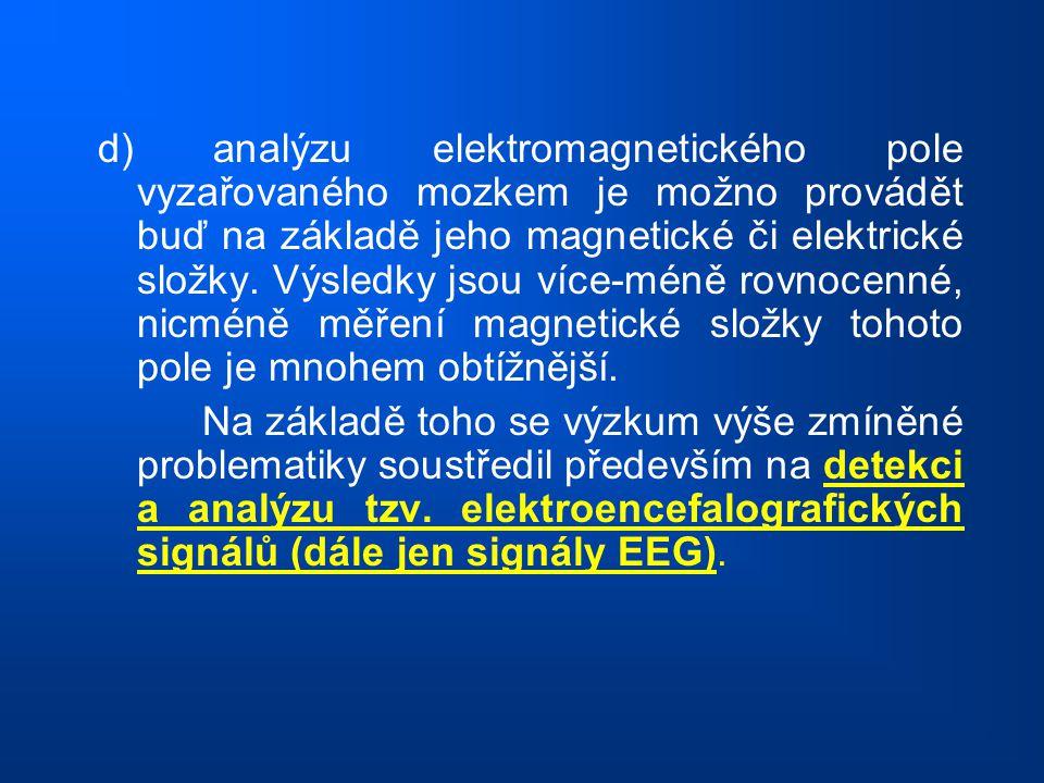 d) analýzu elektromagnetického pole vyzařovaného mozkem je možno provádět buď na základě jeho magnetické či elektrické složky. Výsledky jsou více-méně