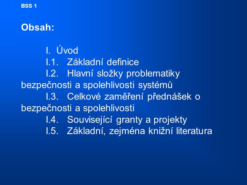 BSS 1 Obsah: I. Úvod I.1. Základní definice I.2. Hlavní složky problematiky bezpečnosti a spolehlivosti systémů I.3. Celkové zaměření přednášek o bezp