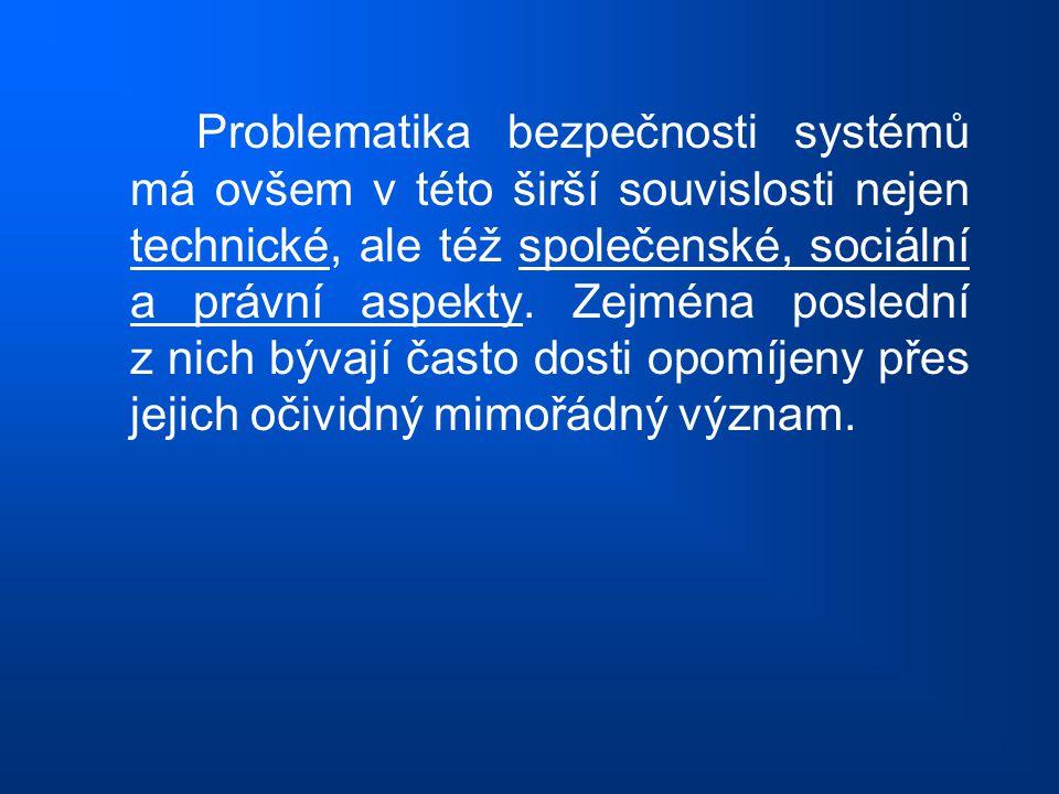 Problematika bezpečnosti systémů má ovšem v této širší souvislosti nejen technické, ale též společenské, sociální a právní aspekty. Zejména poslední z