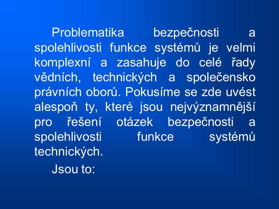 Problematika bezpečnosti a spolehlivosti funkce systémů je velmi komplexní a zasahuje do celé řady vědních, technických a společensko právních oborů.
