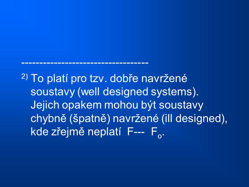 ----------------------------------- 2) To platí pro tzv. dobře navržené soustavy (well designed systems). Jejich opakem mohou být soustavy chybně (špa