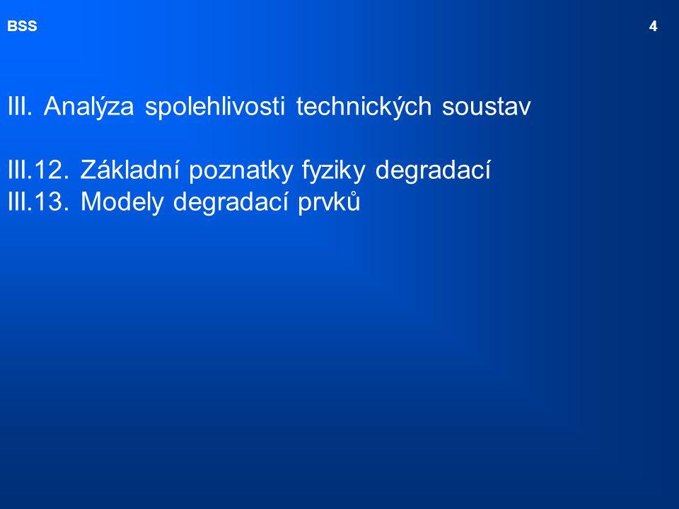 BSS 4 III. Analýza spolehlivosti technických soustav III.12. Základní poznatky fyziky degradací III.13. Modely degradací prvků