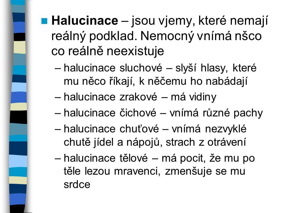 Halucinace – jsou vjemy, které nemají reálný podklad. Nemocný vnímá nšco co reálně neexistuje –halucinace sluchové – slyší hlasy, které mu něco říkají