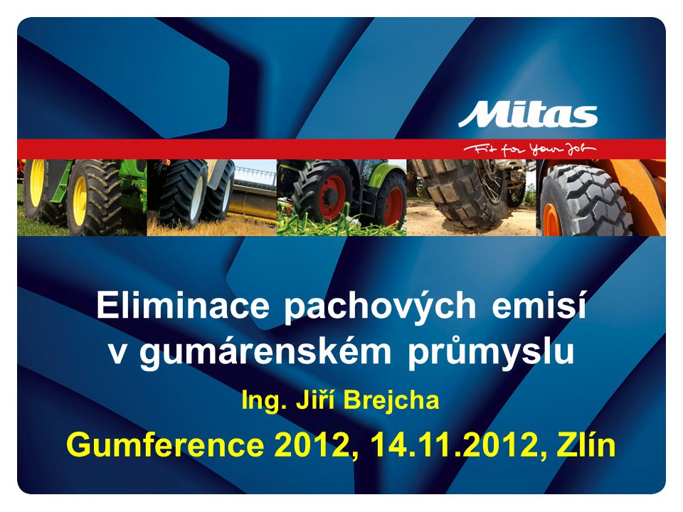 Eliminace pachových emisí v gumárenském průmyslu Ing. Jiří Brejcha Gumference 2012, 14.11.2012, Zlín