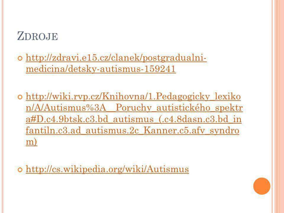 Z DROJE http://zdravi.e15.cz/clanek/postgradualni- medicina/detsky-autismus-159241 http://wiki.rvp.cz/Knihovna/1.Pedagogicky_lexiko n/A/Autismus%3A__Poruchy_autistického_spektr a#D.c4.9btsk.c3.bd_autismus_(.c4.8dasn.c3.bd_in fantiln.c3.ad_autismus.2c_Kanner.c5.afv_syndro m) http://cs.wikipedia.org/wiki/Autismus