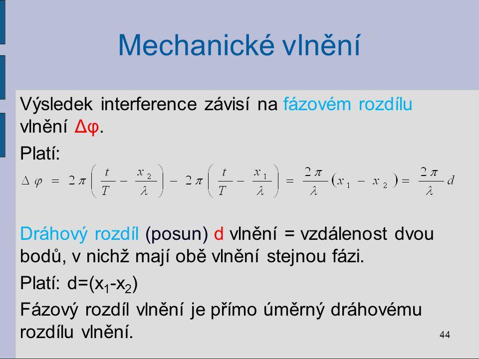 Mechanické vlnění Výsledek interference závisí na fázovém rozdílu vlnění Δφ. Platí: Dráhový rozdíl (posun) d vlnění = vzdálenost dvou bodů, v nichž ma