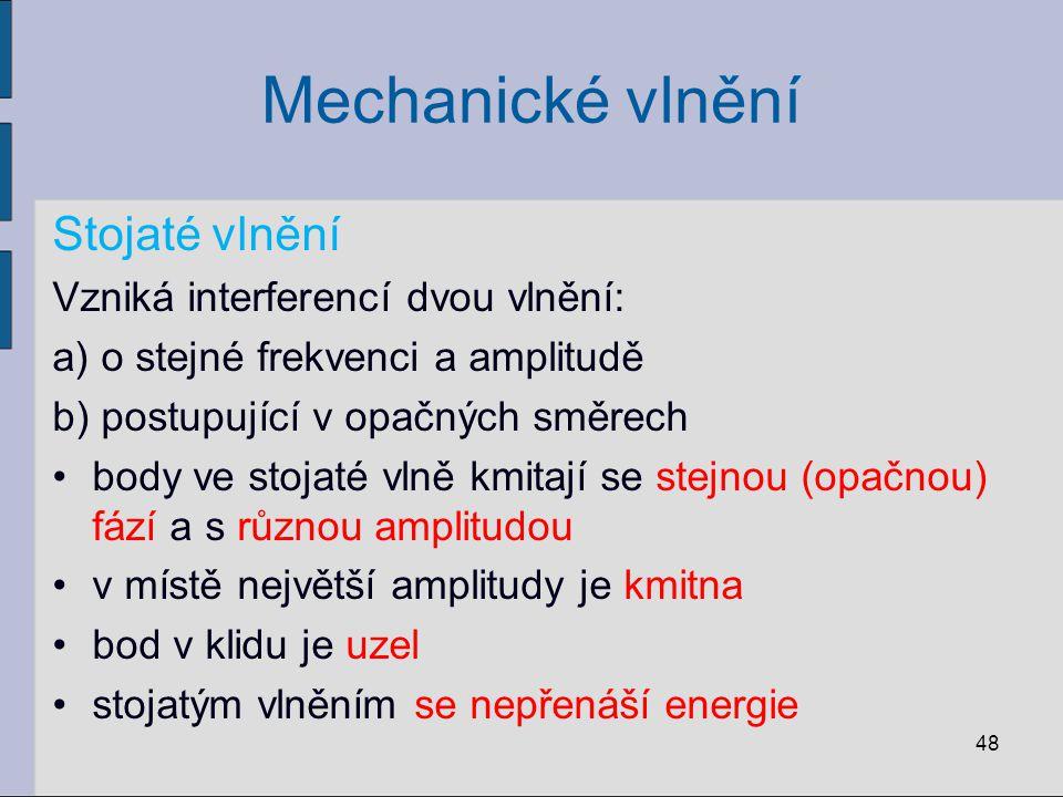 Mechanické vlnění Stojaté vlnění Vzniká interferencí dvou vlnění: a) o stejné frekvenci a amplitudě b) postupující v opačných směrech body ve stojaté