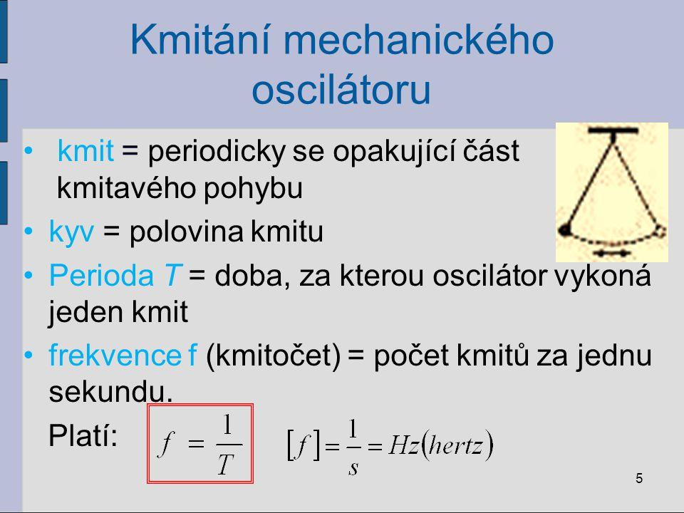 Kmitání mechanického oscilátoru 5 kmit = periodicky se opakující část kmitavého pohybu kyv = polovina kmitu Perioda T = doba, za kterou oscilátor vyko