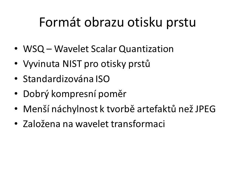 Formát obrazu otisku prstu WSQ – Wavelet Scalar Quantization Vyvinuta NIST pro otisky prstů Standardizována ISO Dobrý kompresní poměr Menší náchylnost k tvorbě artefaktů než JPEG Založena na wavelet transformaci