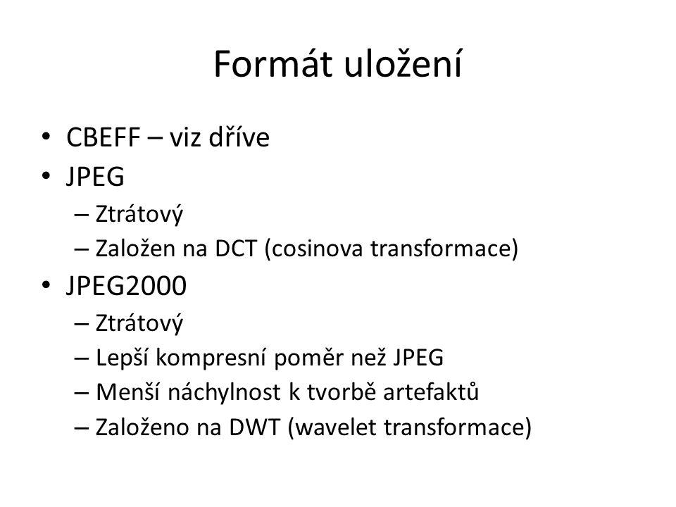 Formát uložení CBEFF – viz dříve JPEG – Ztrátový – Založen na DCT (cosinova transformace) JPEG2000 – Ztrátový – Lepší kompresní poměr než JPEG – Menší náchylnost k tvorbě artefaktů – Založeno na DWT (wavelet transformace)