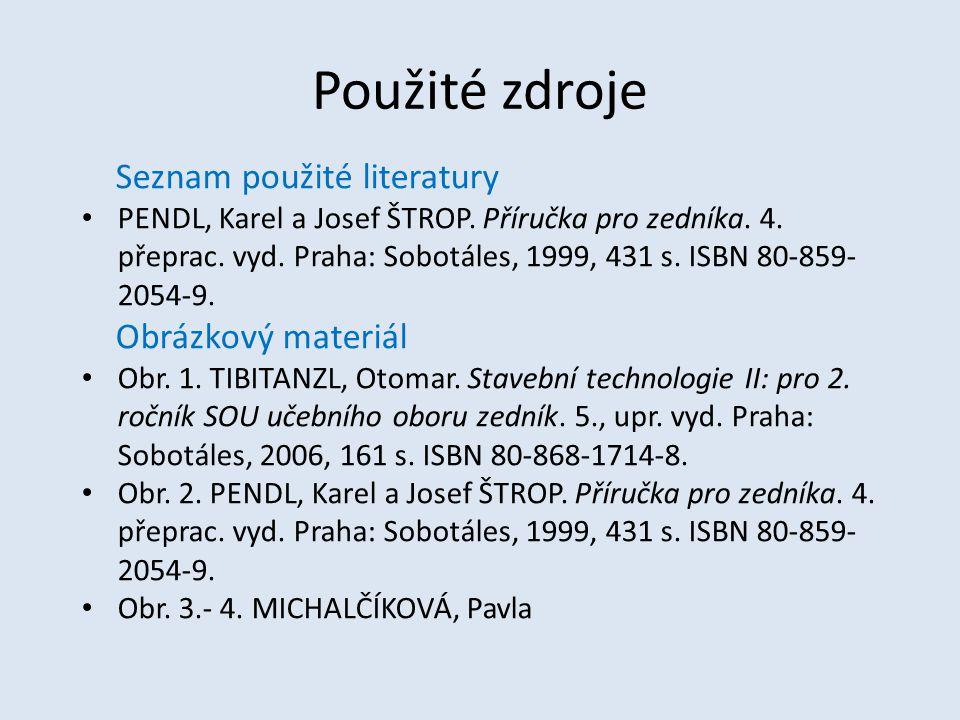 Použité zdroje Seznam použité literatury PENDL, Karel a Josef ŠTROP. Příručka pro zedníka. 4. přeprac. vyd. Praha: Sobotáles, 1999, 431 s. ISBN 80-859