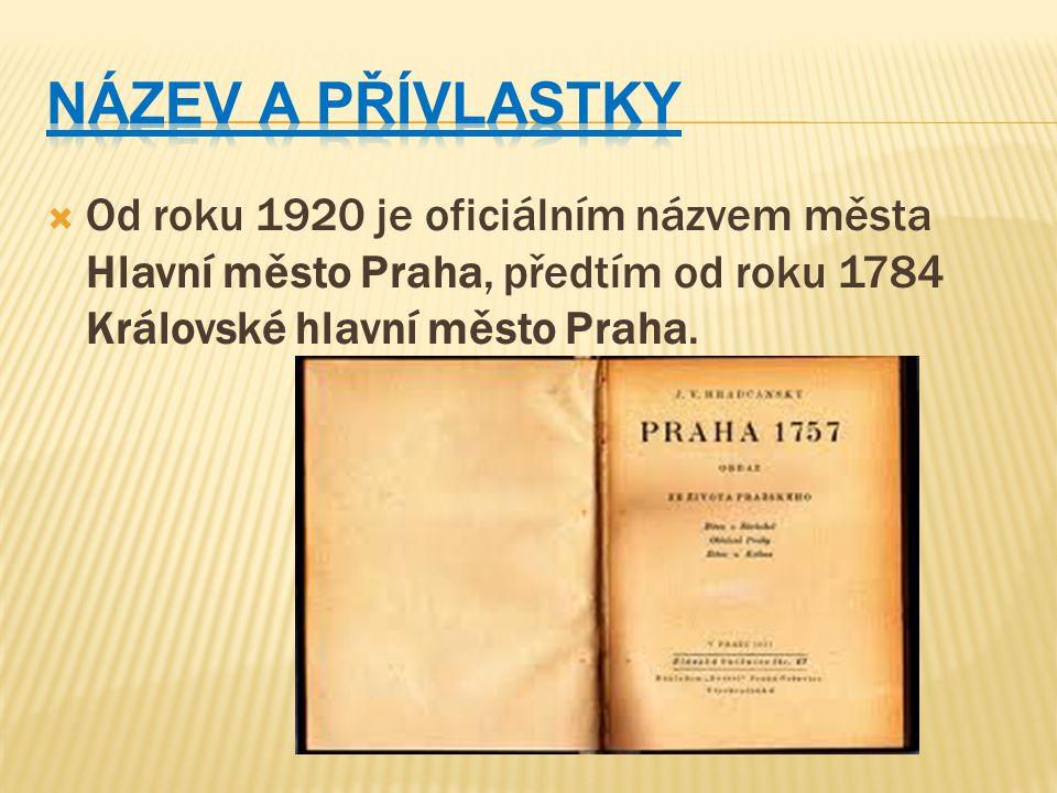  Od roku 1920 je oficiálním názvem města Hlavní město Praha, předtím od roku 1784 Královské hlavní město Praha.