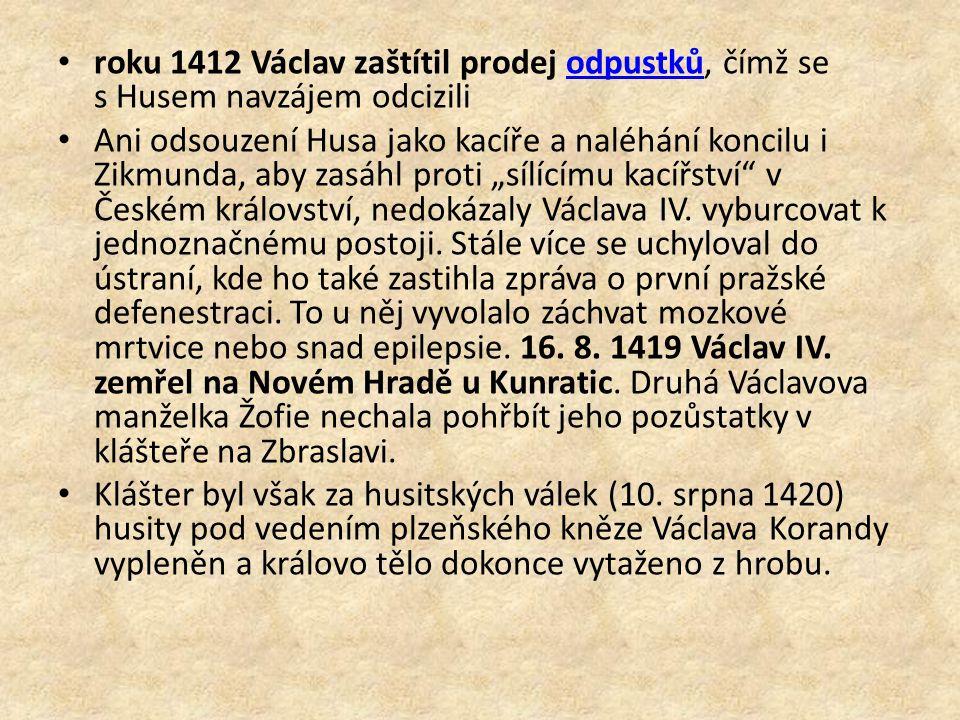 roku 1412 Václav zaštítil prodej odpustků, čímž se s Husem navzájem odciziliodpustků Ani odsouzení Husa jako kacíře a naléhání koncilu i Zikmunda, aby