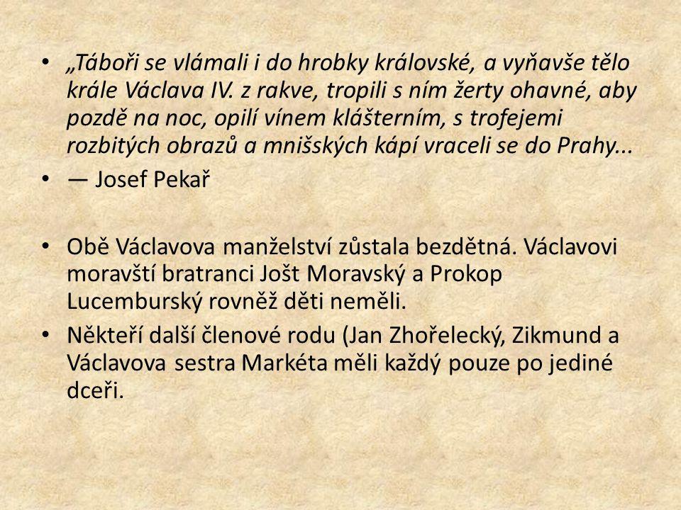 """""""Táboři se vlámali i do hrobky královské, a vyňavše tělo krále Václava IV. z rakve, tropili s ním žerty ohavné, aby pozdě na noc, opilí vínem kláštern"""